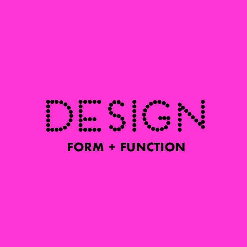 DESIGN - FORM + FUNCTION